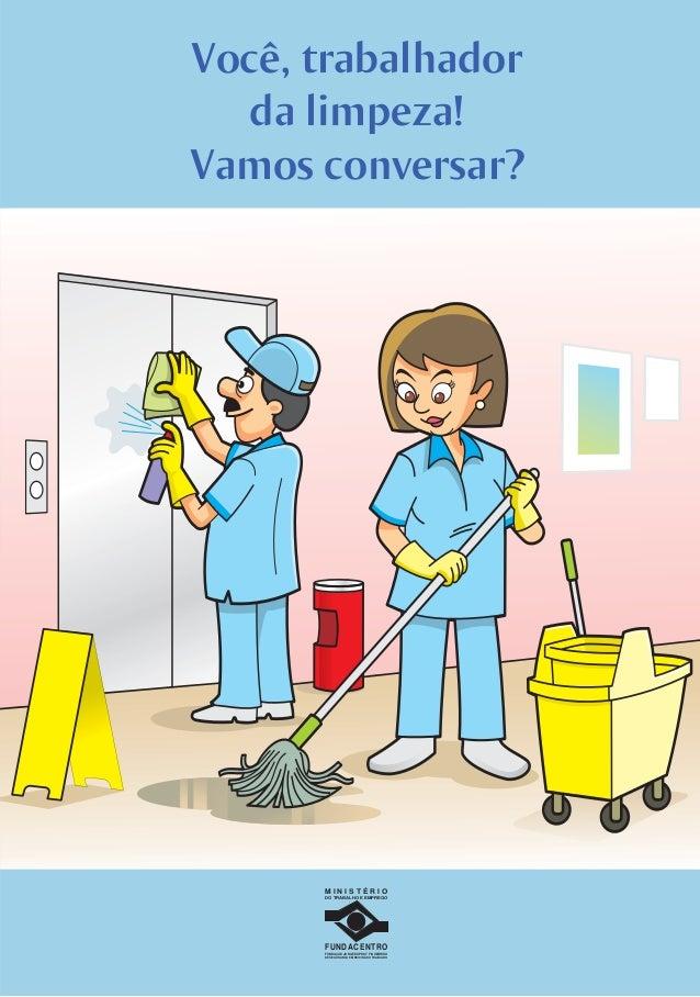 Você, trabalhadorda limpeza!Vamos conversar?M I N I S T É R I ODO TRABALHO E EMPREGOFUNDACENTROFUNDAÇÃO JORGE DUPRAT FIGUE...