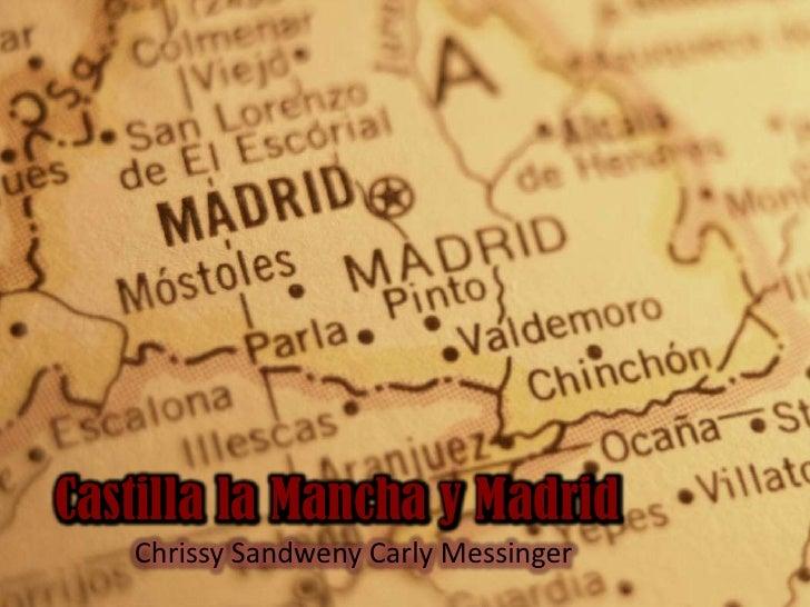 Castilla la Mancha y Madrid<br />Chrissy Sandweny Carly Messinger<br />