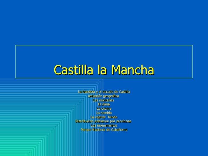 Castilla la Mancha La bandera y el escudo de Castilla ubicación geográfica  Las montañas  El clima La cocina La comida La ...