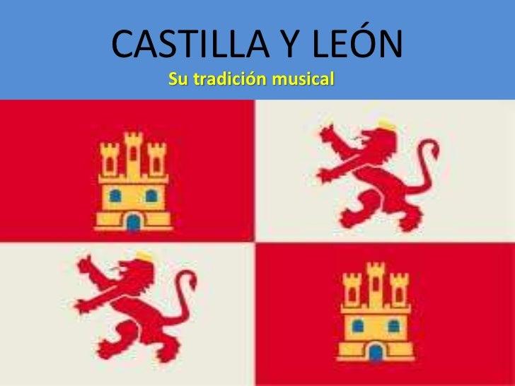 CASTILLA Y LEÓN<br />Su tradición musical<br />
