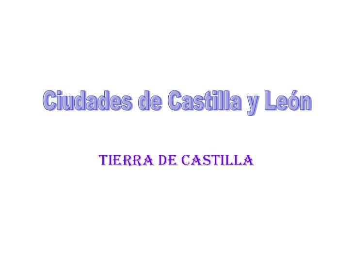 Tierra de Castilla Ciudades de Castilla y León