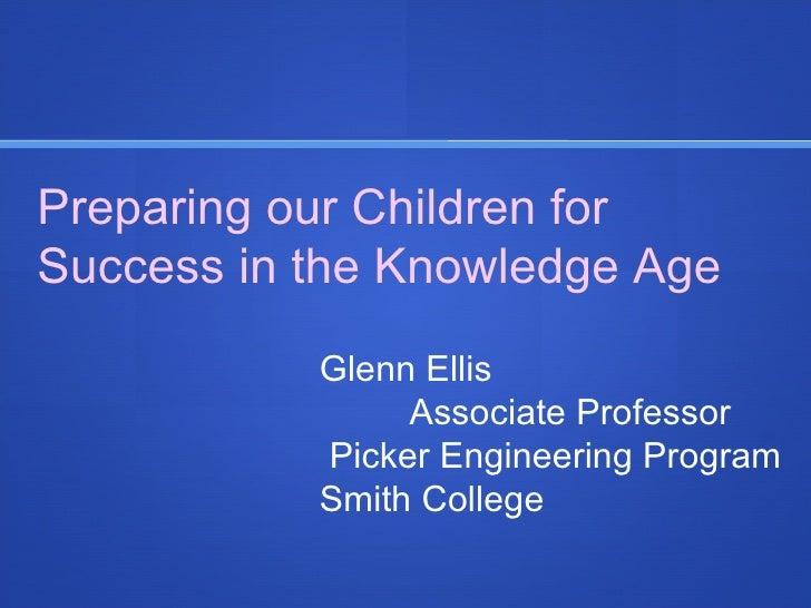 Preparing our Children for Success in the Knowledge Age Glenn Ellis   Associate Professor  Picker Engineering Program Smit...