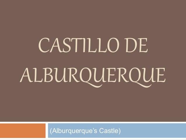 CASTILLO DE ALBURQUERQUE (Alburquerque's Castle)