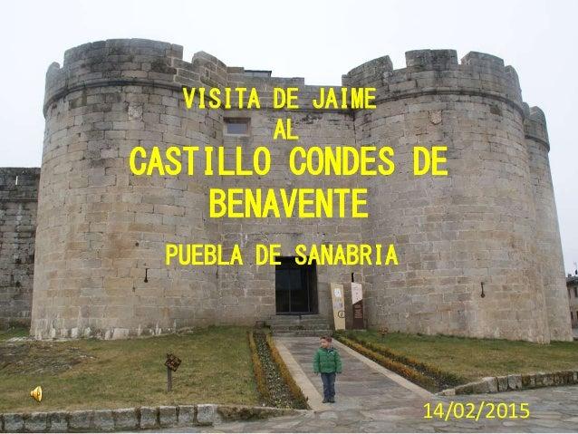 CASTILLO CONDES DE BENAVENTE PUEBLA DE SANABRIA VISITA DE JAIME AL 14/02/2015 CASTILLO CONDES DE BENAVENTE