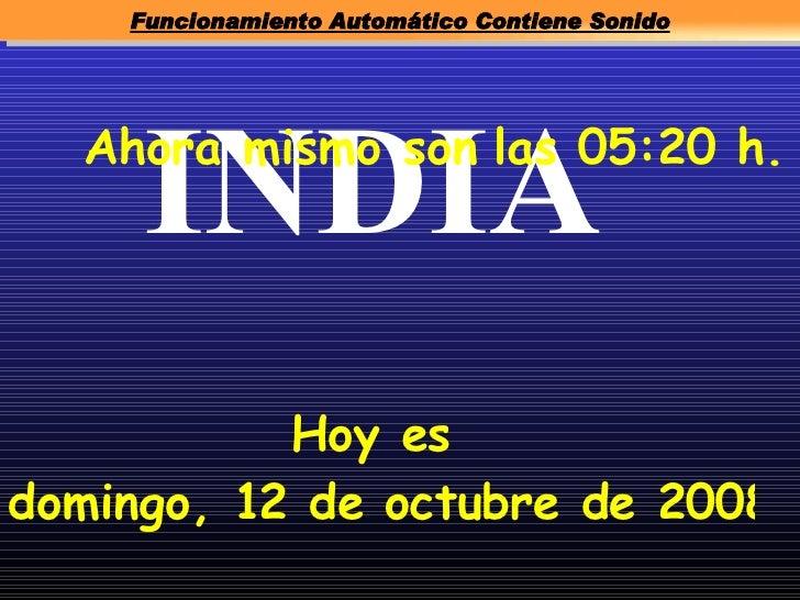 Funcionamiento Automático Contiene Sonido          INDIA   Ahora mismo son las 05:20 h.                Hoy es domingo, 12 ...