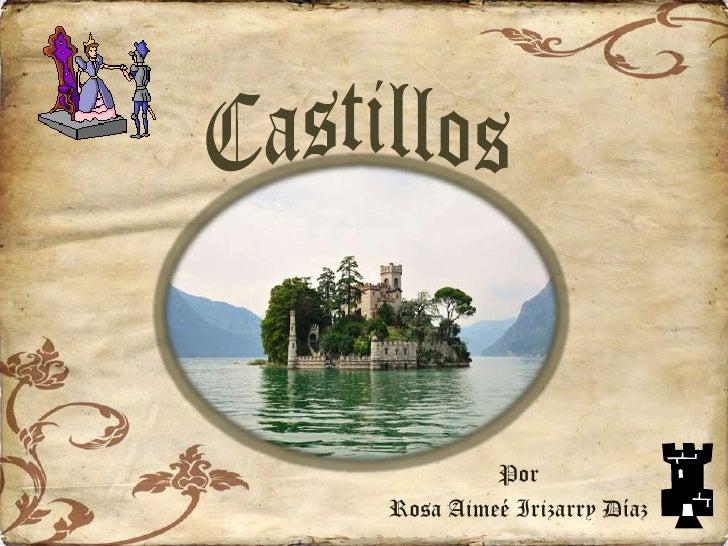 Castillos<br />Por<br />Rosa Aimeé Irizarry Díaz<br />