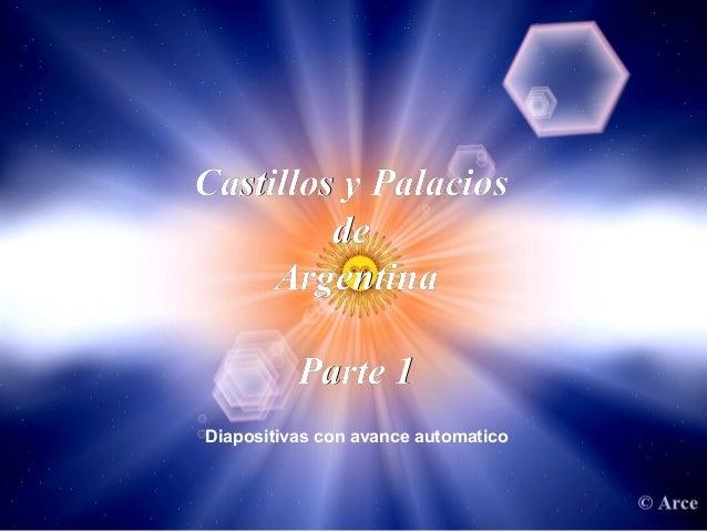 Castillos y Palacios         de     Argentina          Parte 1Diapositivas con avance automatico