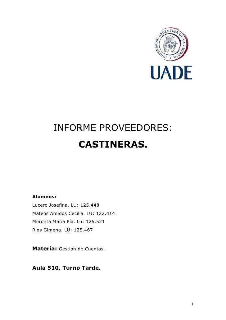 INFORME PROVEEDORES:                    CASTINERAS.     Alumnos: Lucero Josefina. LU: 125.448 Mateos Amidos Cecilia. LU: 1...