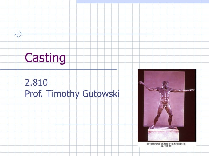 Casting 2.810 Prof. Timothy Gutowski