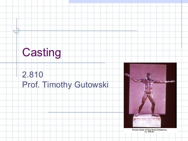 1 Casting 2.810 Prof. Timothy Gutowski