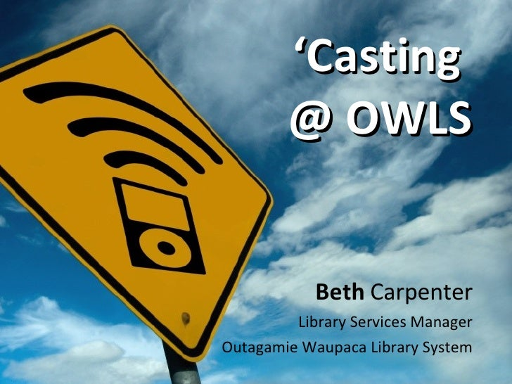 ' Casting  @ OWLS Beth   Carpenter Library Services Manager Outagamie Waupaca Library System