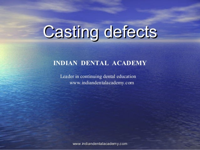 Casting defectsCasting defects INDIAN DENTAL ACADEMY Leader in continuing dental education www.indiandentalacademy.com www...