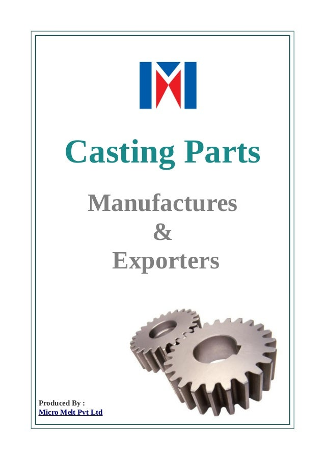 Casting Parts  Manufactures  &  Exporters  Produced By :  Micro Melt Pvt Ltd