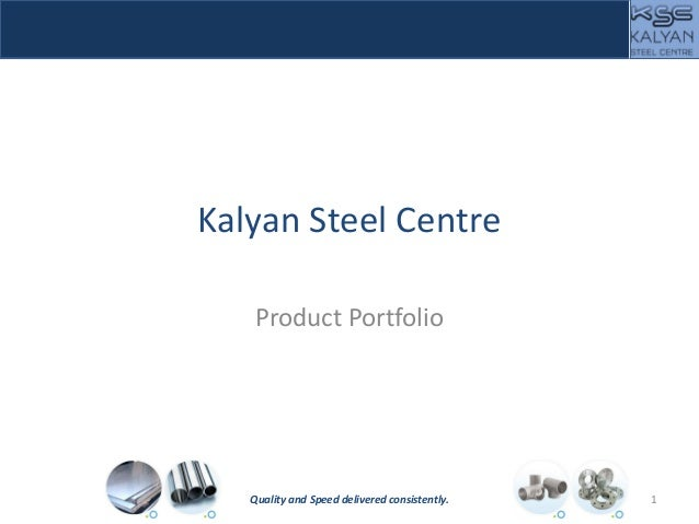 Kalyan Steel Centre Product Portfolio 1Quality and Speed delivered consistently.