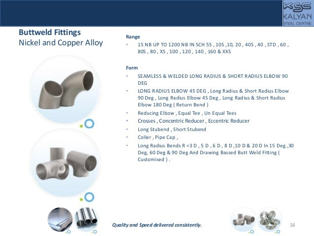 Buttweld Fittings Nickel and Copper Alloy Range • 15 NB UP TO 1200 NB IN SCH 5S , 10S ,10, 20 , 40S , 40 , STD , 60 , 80S ...