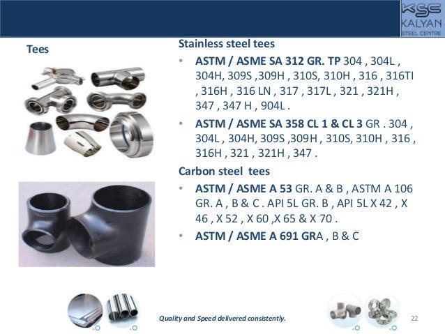 Tees Stainless steel tees • ASTM / ASME SA 312 GR. TP 304 , 304L , 304H, 309S ,309H , 310S, 310H , 316 , 316TI , 316H , 31...