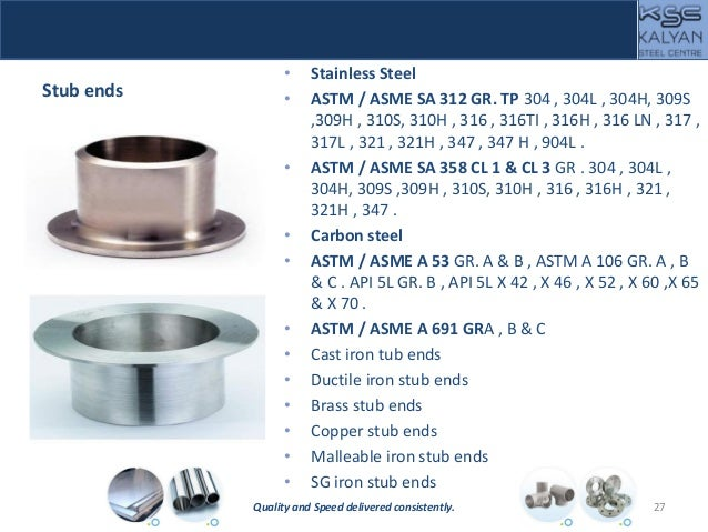 Stub ends • Stainless Steel • ASTM / ASME SA 312 GR. TP 304 , 304L , 304H, 309S ,309H , 310S, 310H , 316 , 316TI , 316H , ...