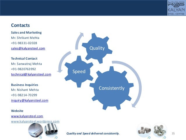 Contacts Sales and Marketing Mr. Shrikant Mehta +91-98331-02028 sales@kalyansteel.com Technical Contact Mr. Sanwatraj Meht...