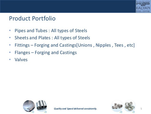 Product Portfolio • Pipes and Tubes : All types of Steels • Sheets and Plates : All types of Steels • Fittings – Forging a...