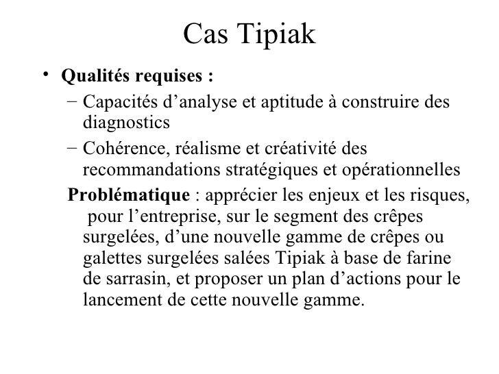 Cas Tipiak <ul><li>Qualités requises :  </li></ul><ul><ul><li>Capacités d'analyse et aptitude à construire des diagnostics...