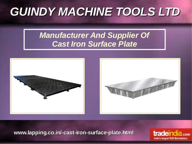 GUINDY MACHINE TOOLS LTDGUINDY MACHINE TOOLS LTD www.lapping.co.in/-cast-iron-surface-plate.htmlwww.lapping.co.in/-cast-ir...