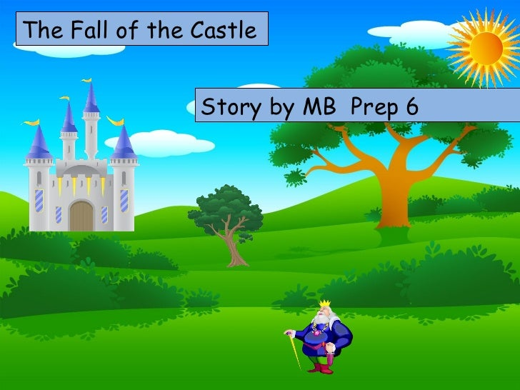 The Fall of the Castle Choose your characters and drag them onto the slide Story by  MB  Prep 6
