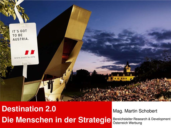 Destination 2.0<br />Die Menschen in der Strategie<br />Mag. Martin Schobert<br />Bereichsleiter Research & Development<br...