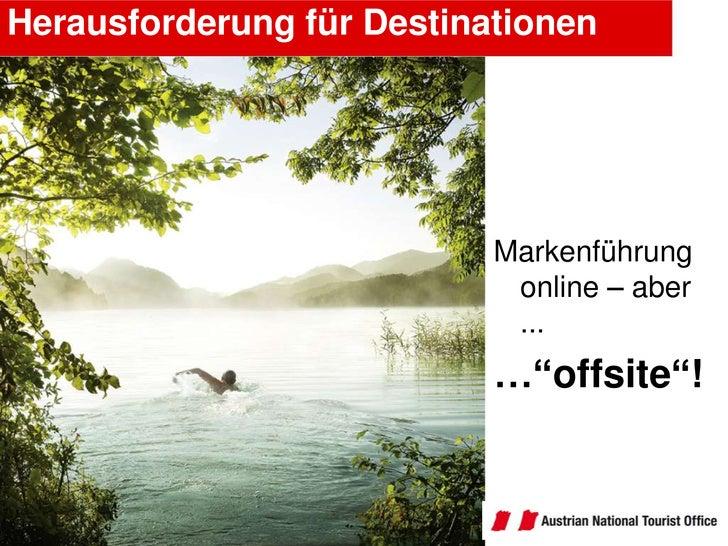 """Herausforderung für Destinationen<br />Markenführung online – aber ... <br />…""""offsite""""!<br />"""