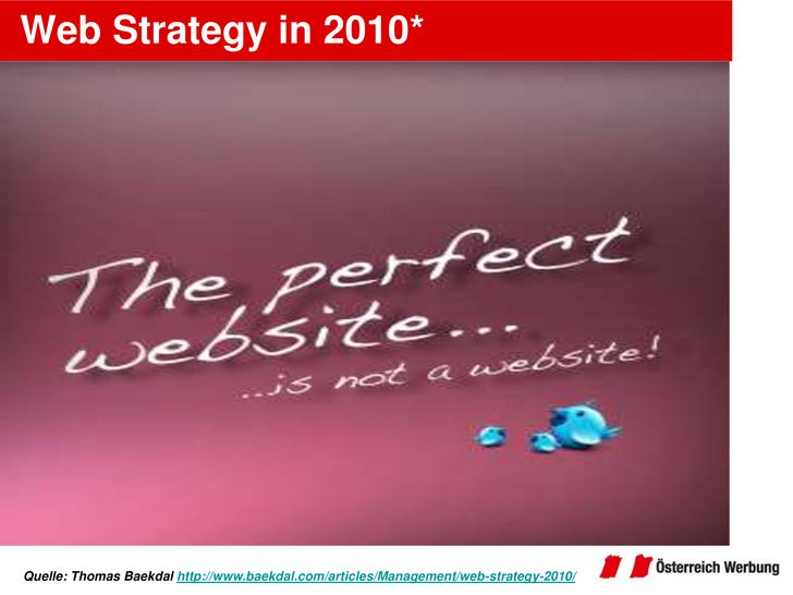 Web Strategy in 2010*<br />Quelle: Thomas Baekdalhttp://www.baekdal.com/articles/Management/web-strategy-2010/<br />