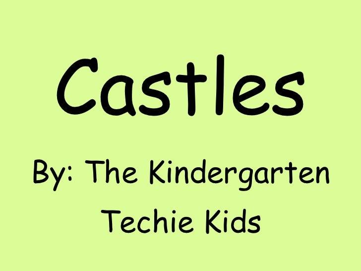 Castles By: The Kindergarten Techie Kids