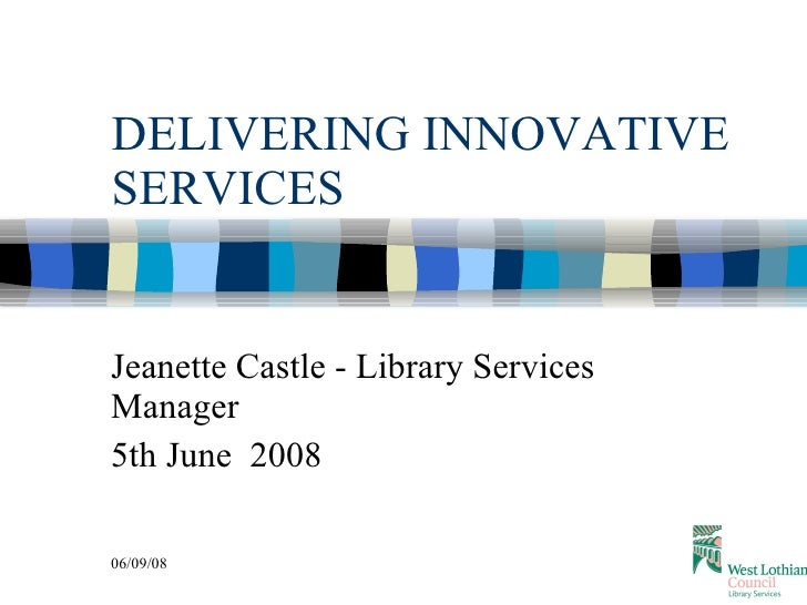 DELIVERING INNOVATIVE SERVICES Jeanette Castle - Library Services Manager 5th June  2008