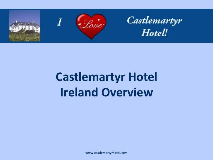 Castlemartyr Hotel Ireland Overview     www.castlemartyrhotel.com