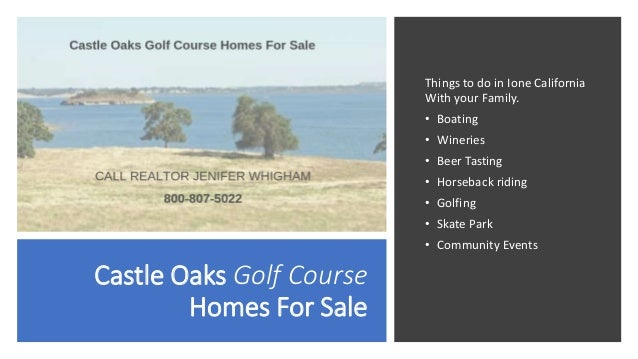 Castle Oaks Golf Course Homes For Sale Things to do in Ione California With your Family. • Boating • Wineries • Beer Tasti...
