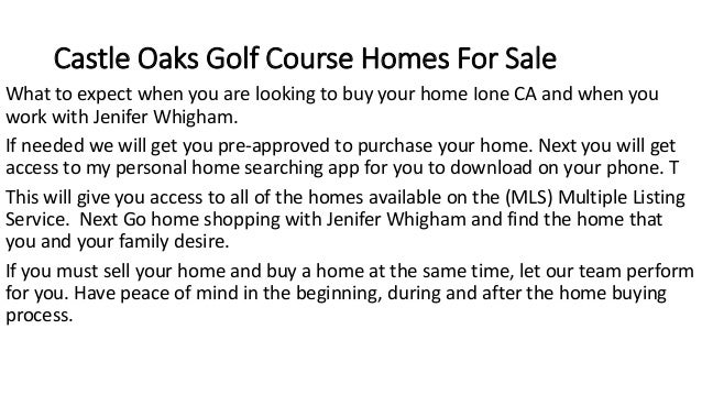 Castle Oaks Golf Course Homes For Sale What to expect when you are looking to buy your home Ione CA and when you work with...