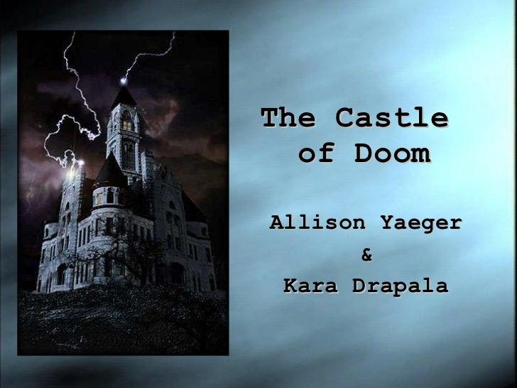 The Castle  of Doom Allison Yaeger & Kara Drapala