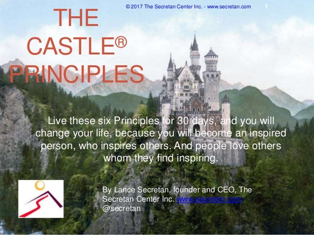 THE CASTLE® PRINCIPLES Live these six Principles for 30 days, and you will change your life, because you will become an in...