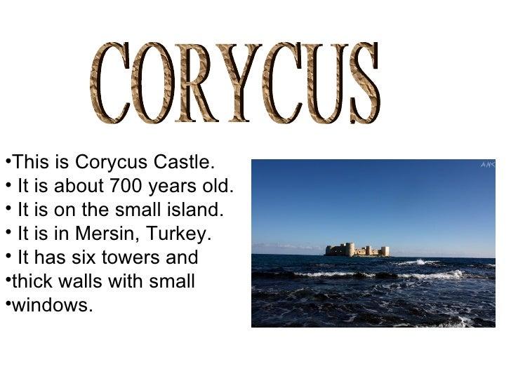 CORYCUS <ul><li>This is Corycus Castle. </li></ul><ul><li>It is about 700 years old. </li></ul><ul><li>It is on the small ...