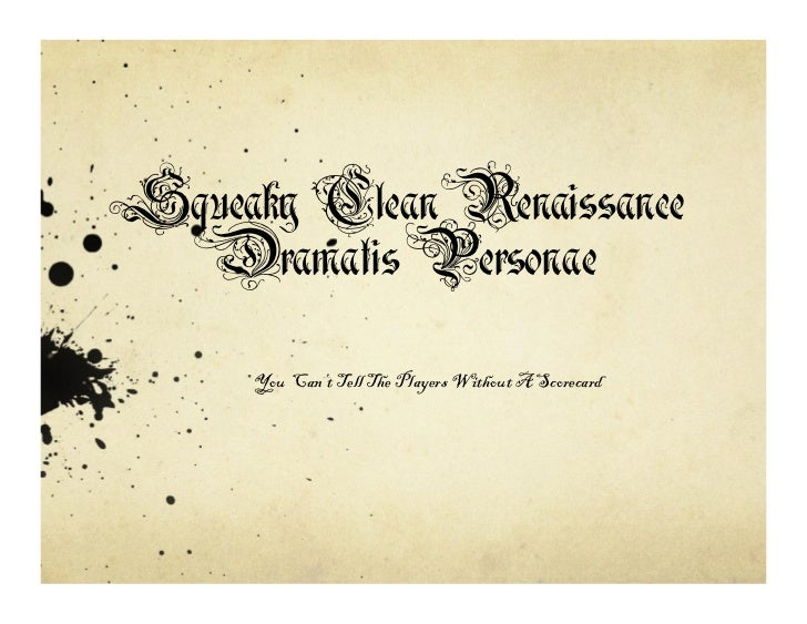 Squeaky Clean Renaissance  Dramatis Personae     You Can't Tell The Players Without A Scorecard