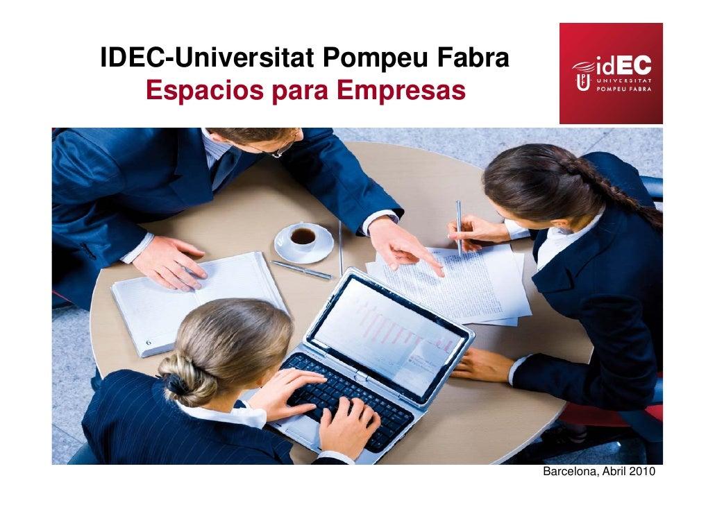 IDEC-Universitat Pompeu Fabra    Espacios para Empresas    E    i         E                                     Barcelona,...