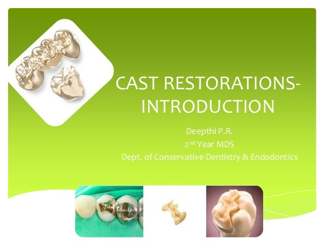 CAST RESTORATIONS- INTRODUCTION Deepthi P.R. 2nd Year MDS Dept. of Conservative Dentistry & Endodontics