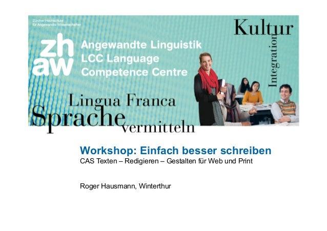 Zürcher Fachhochschule 1 Workshop: Einfach besser schreiben CAS Texten – Redigieren – Gestalten für Web und Print Roger Ha...