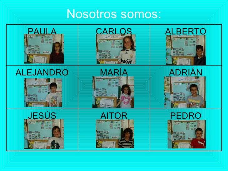 Nosotros somos: PEDRO AITOR JESÚS ADRIÁN MARÍA ALEJANDRO ALBERTO CARLOS PAULA