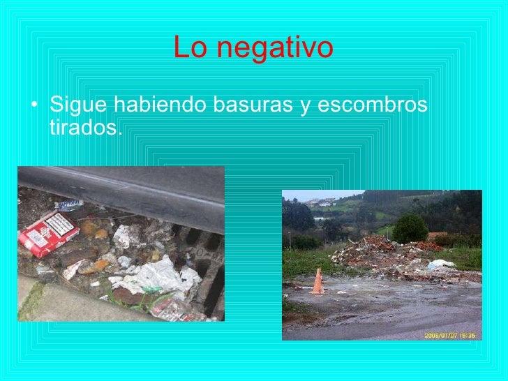 Lo negativo <ul><li>Sigue habiendo basuras y escombros tirados. </li></ul>