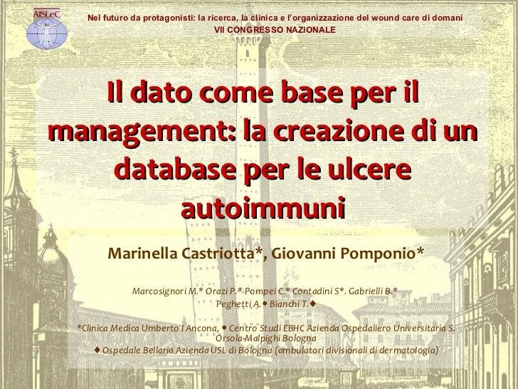Il dato come base per il management: la creazione di un database per le ulcere autoimmuni Marinella Castriotta*, Giovanni ...