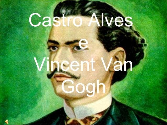 Castro Alves e Vincent Van Gogh
