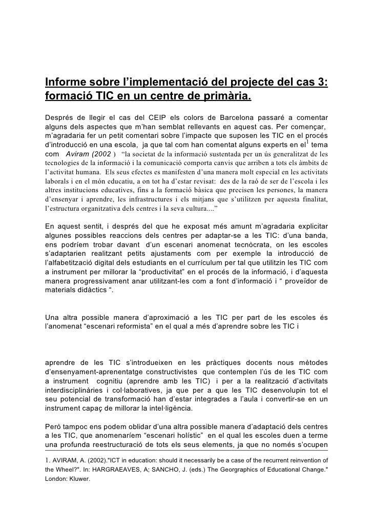 Informe sobre l'implementació del projecte del cas 3: formació TIC en un centre de primària. Després de llegir el cas del ...