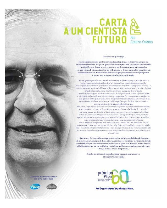 Vencedor dos Prémios Pfizer em 1974, 1976 e 1999 PP-PFE-PRT-0035 CARTA A UM CIENTISTA FUTURO Por Castro Caldas Meu caro ami...