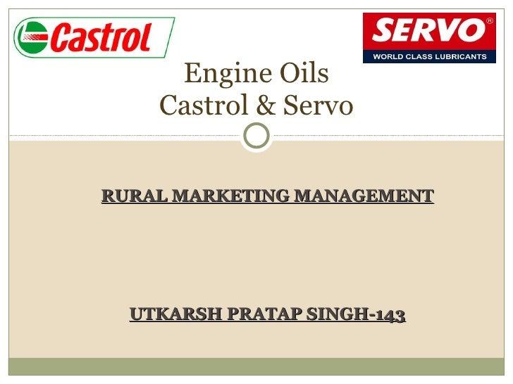 RURAL MARKETING MANAGEMENT UTKARSH PRATAP SINGH-143 Engine Oils Castrol & Servo