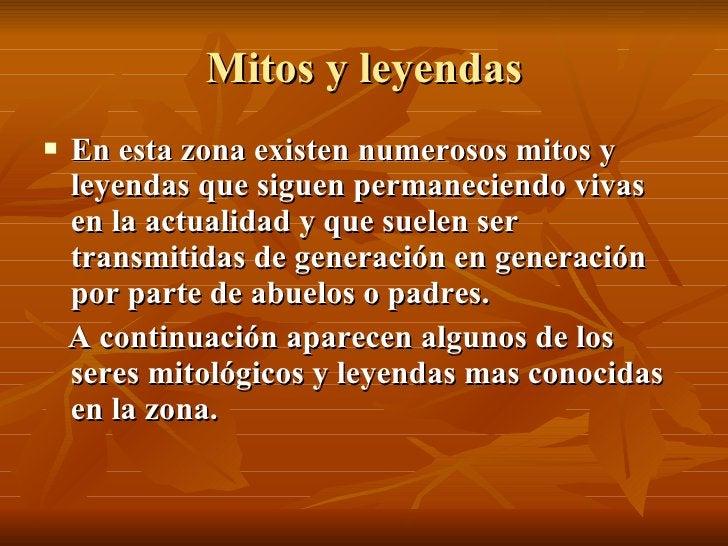 Mitos y leyendas <ul><li>En esta zona existen numerosos mitos y leyendas que siguen permaneciendo vivas en la actualidad y...
