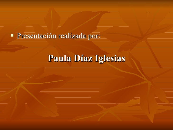 <ul><li>Presentación realizada por: </li></ul><ul><li>Paula Díaz Iglesias </li></ul>